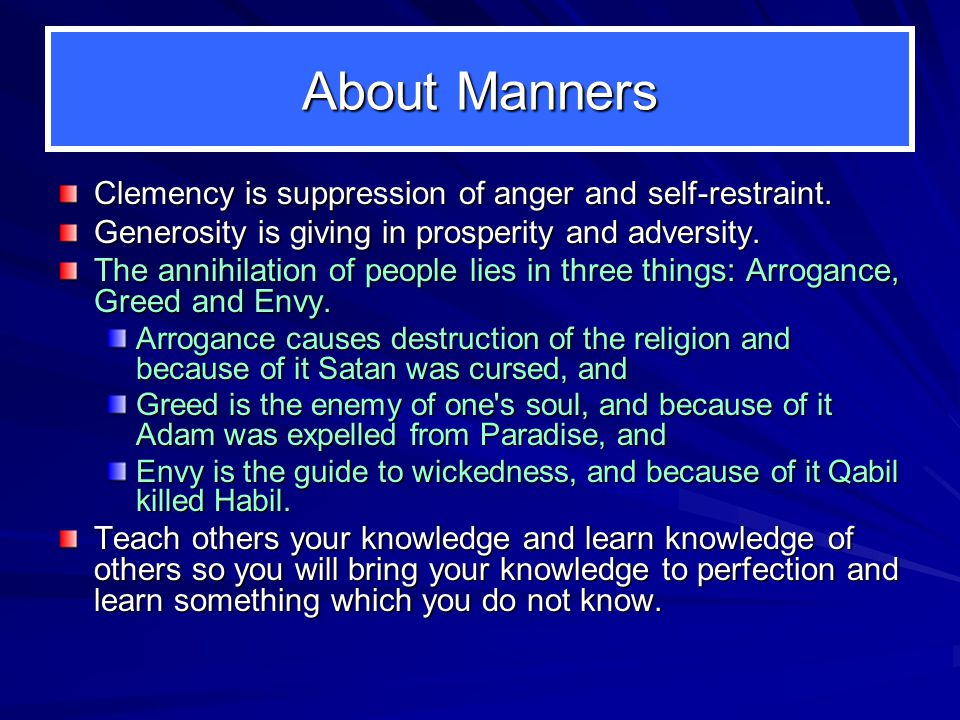 About Manners Clemency is suppression of anger and self-restraint. Generosity is giving in prosperity and adversity. The annihilation of people lies i