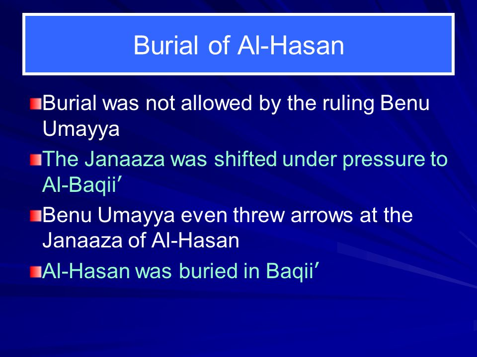 Burial of Al-Hasan Burial was not allowed by the ruling Benu Umayya The Janaaza was shifted under pressure to Al-Baqii ' Benu Umayya even threw arrows