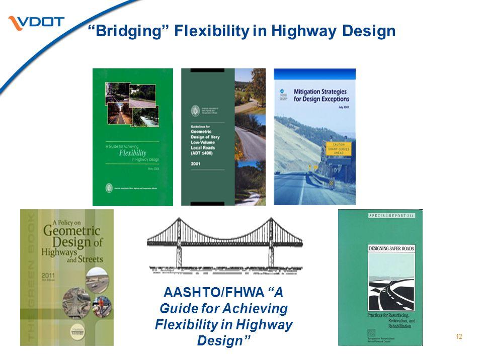 Bridging Flexibility in Highway Design AASHTO/FHWA A Guide for Achieving Flexibility in Highway Design 12