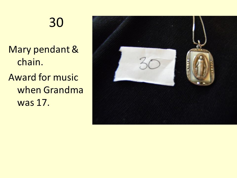 30 Mary pendant & chain. Award for music when Grandma was 17.