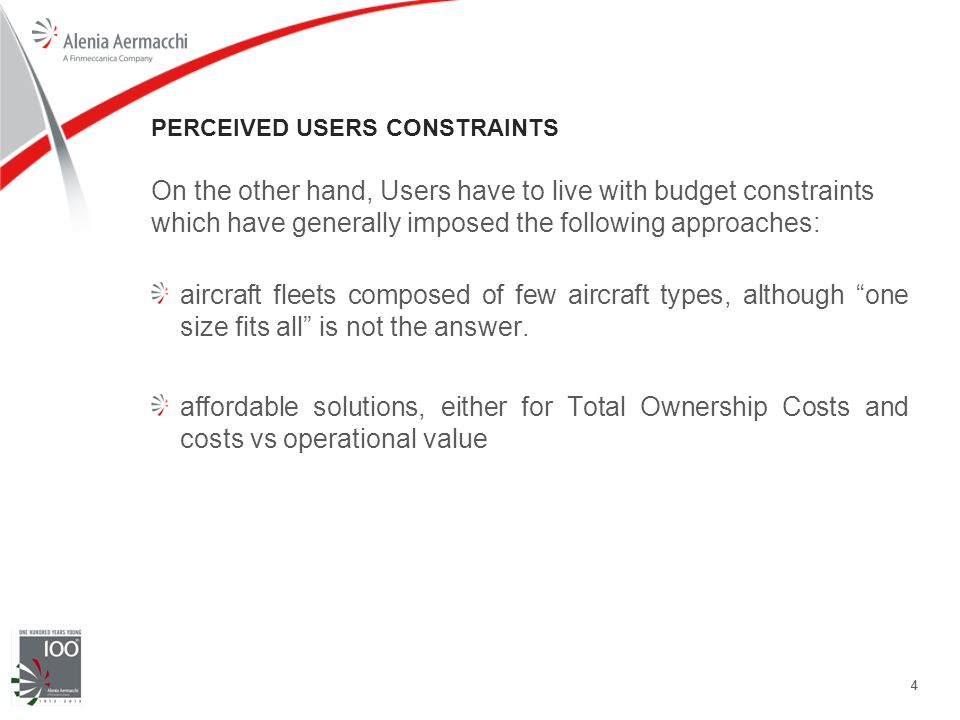 44 PERCEIVED USERS CONSTRAINTS On the other hand, Users have to live with budget constraints which have generally imposed the following approaches: aircraft fleets composed of few aircraft types, although one size fits all is not the answer.