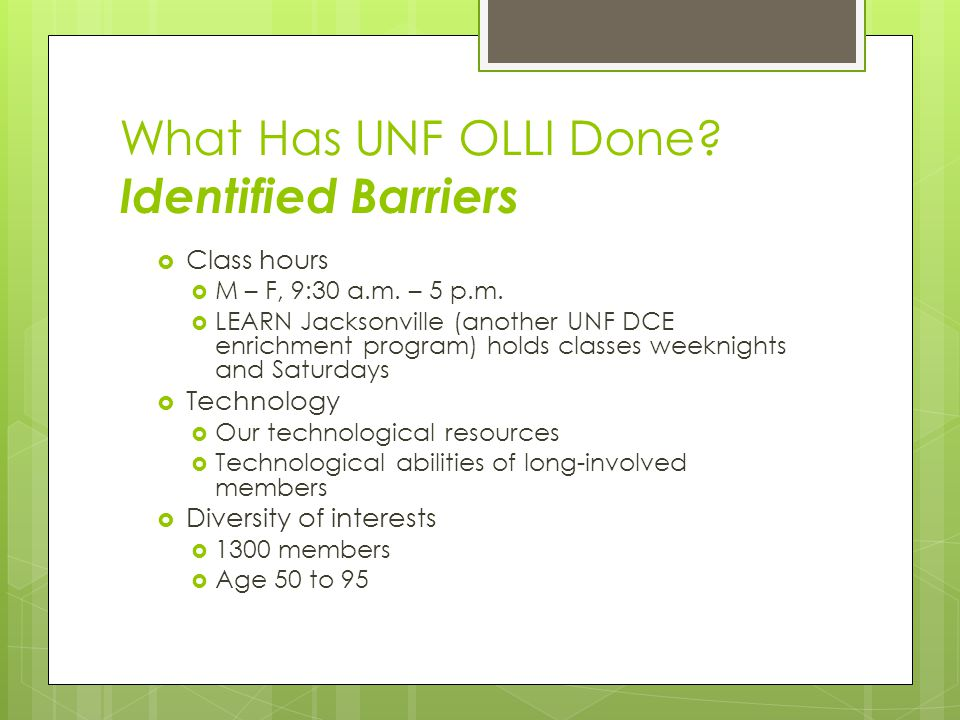 What Has UNF OLLI Done. Identified Barriers  Class hours  M – F, 9:30 a.m.