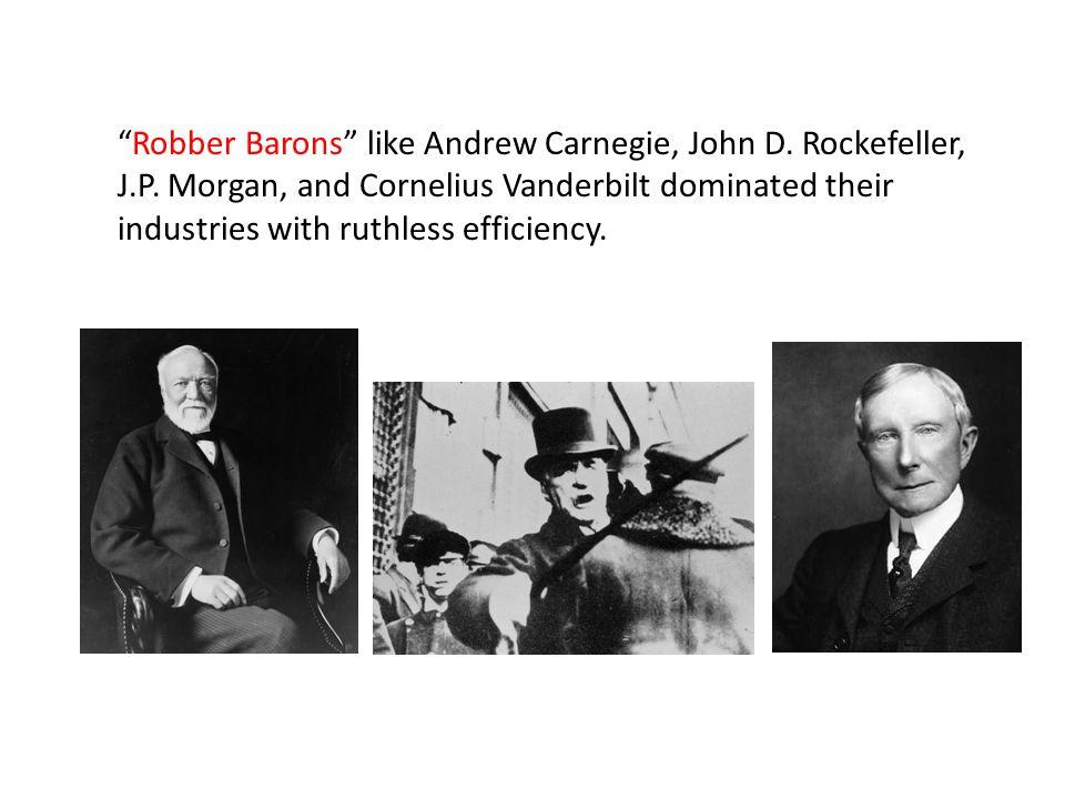 Robber Barons like Andrew Carnegie, John D. Rockefeller, J.P.