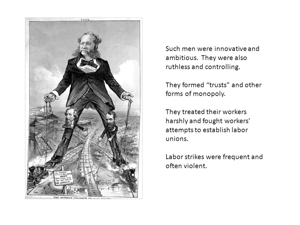 Such men were innovative and ambitious. They were also ruthless and controlling.