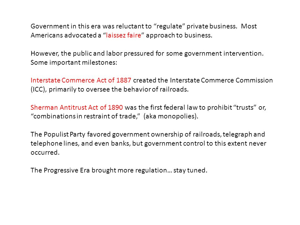 Government in this era was reluctant to regulate private business.