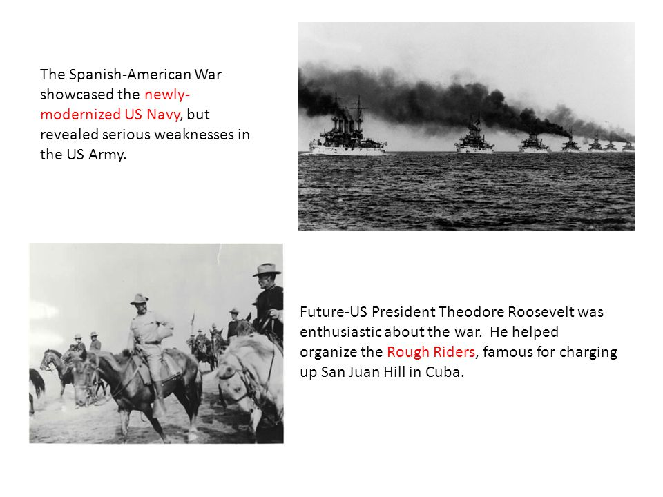 The Spanish-American War showcased the newly- modernized US Navy, but revealed serious weaknesses in the US Army.