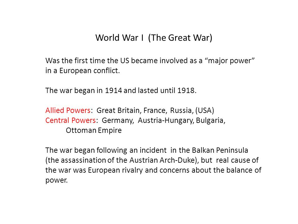 World War I (The Great War) Was the first time the US became involved as a major power in a European conflict.