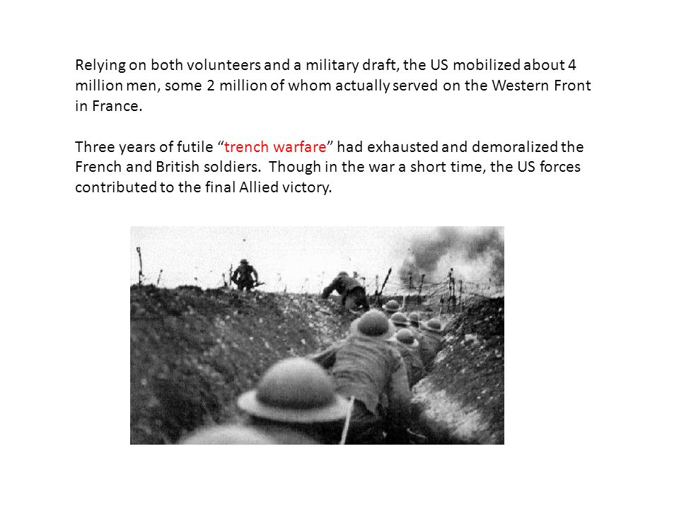 Relying on both volunteers and a military draft, the US mobilized about 4 million men, some 2 million of whom actually served on the Western Front in France.
