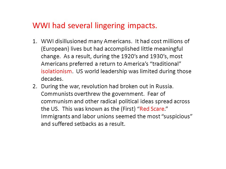 WWI had several lingering impacts. 1.WWI disillusioned many Americans.