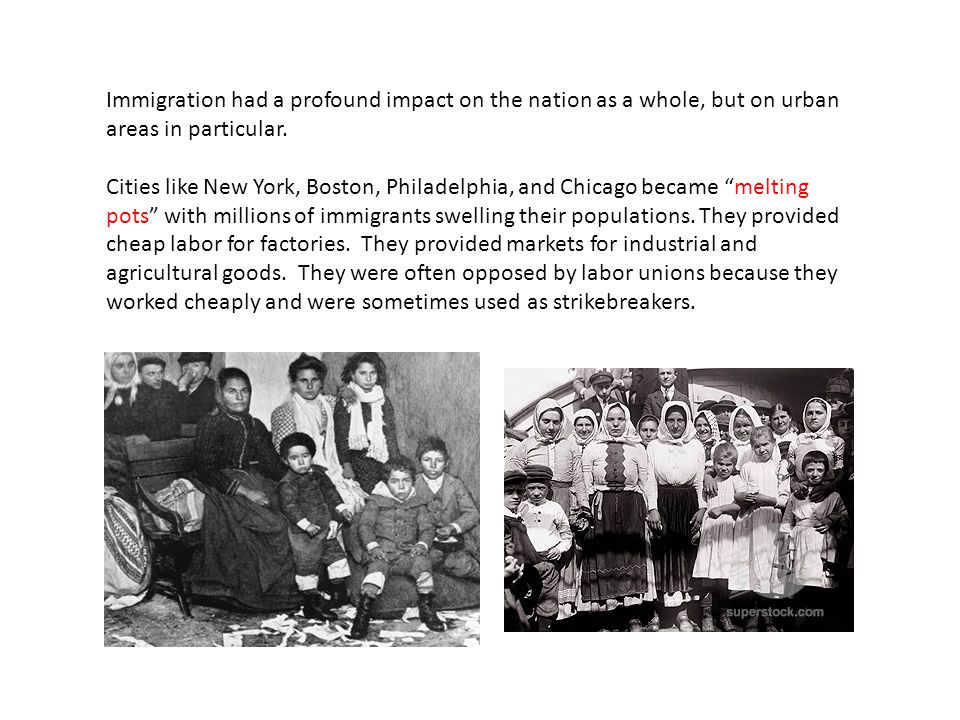 Immigration had a profound impact on the nation as a whole, but on urban areas in particular.