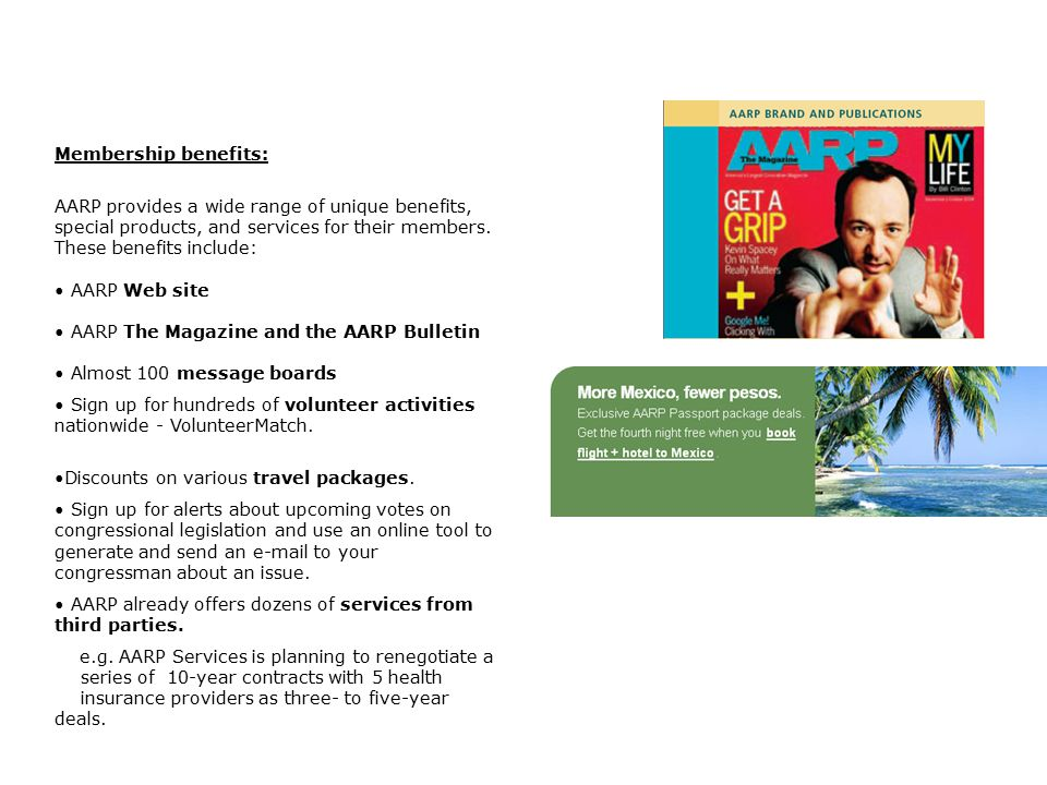 Membership benefits: AARP provides a wide range of unique benefits, special products, and services for their members.