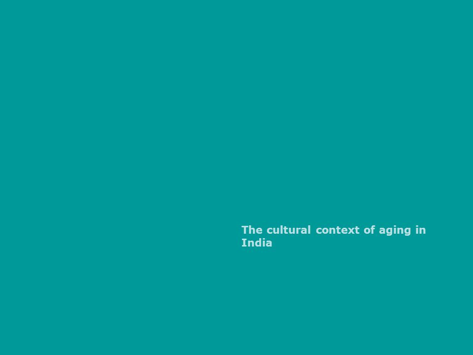 The cultural context of aging in India