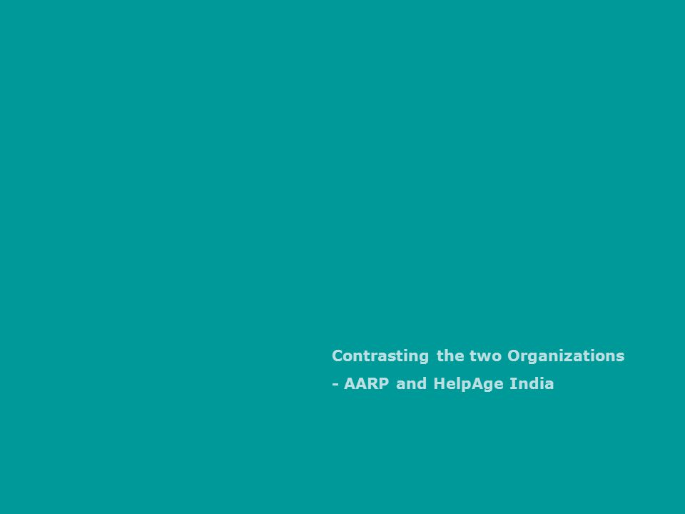 Contrasting the two Organizations - AARP and HelpAge India