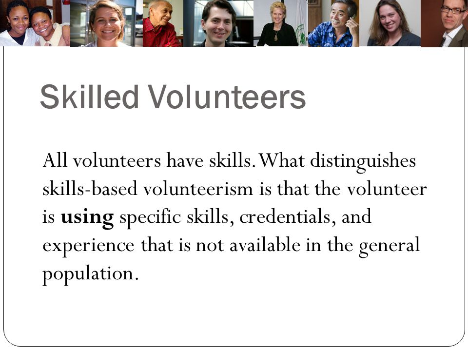 Skilled Volunteers All volunteers have skills.