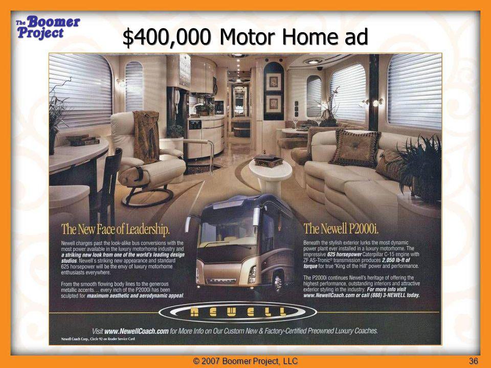 © 2007 Boomer Project, LLC36 $400,000 Motor Home ad