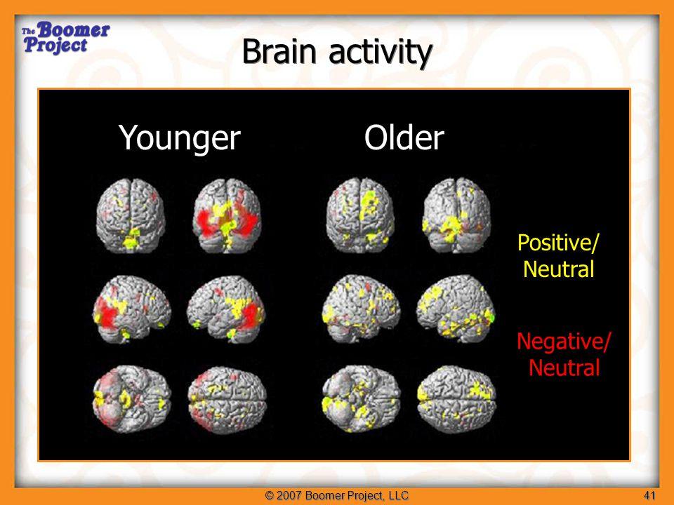 © 2007 Boomer Project, LLC41 YoungerOlder Positive/ Neutral Negative/ Neutral Brain activity