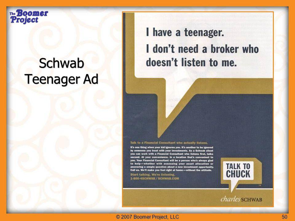 © 2007 Boomer Project, LLC50 Schwab Teenager Ad