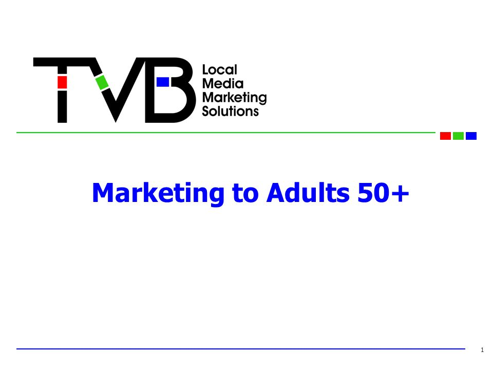 Marketing to Adults 50+ 1