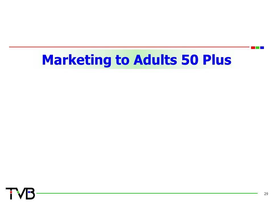 Marketing to Adults 50 Plus 29