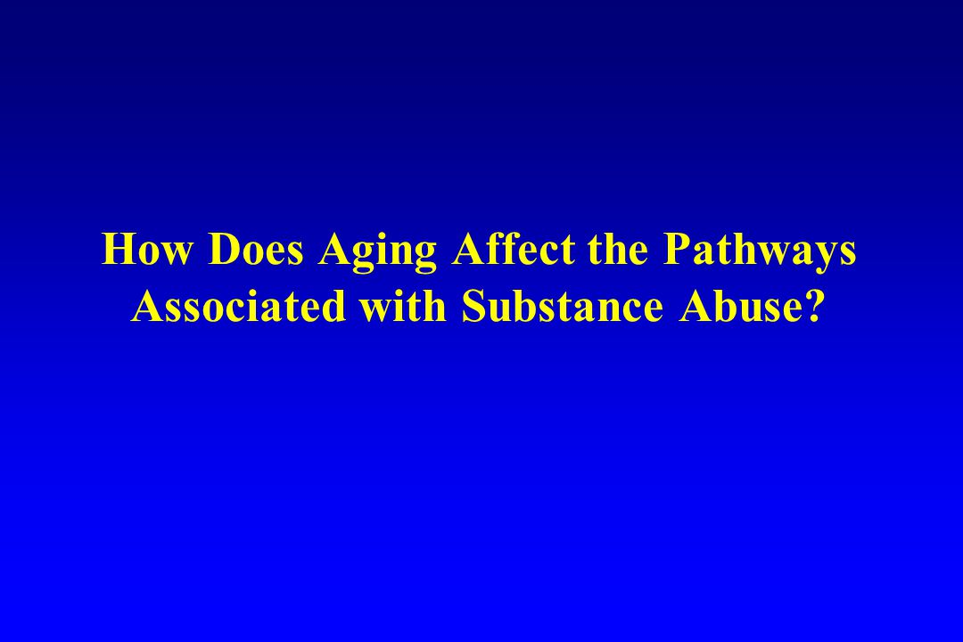 How Does Aging Affect the Pathways Associated with Substance Abuse