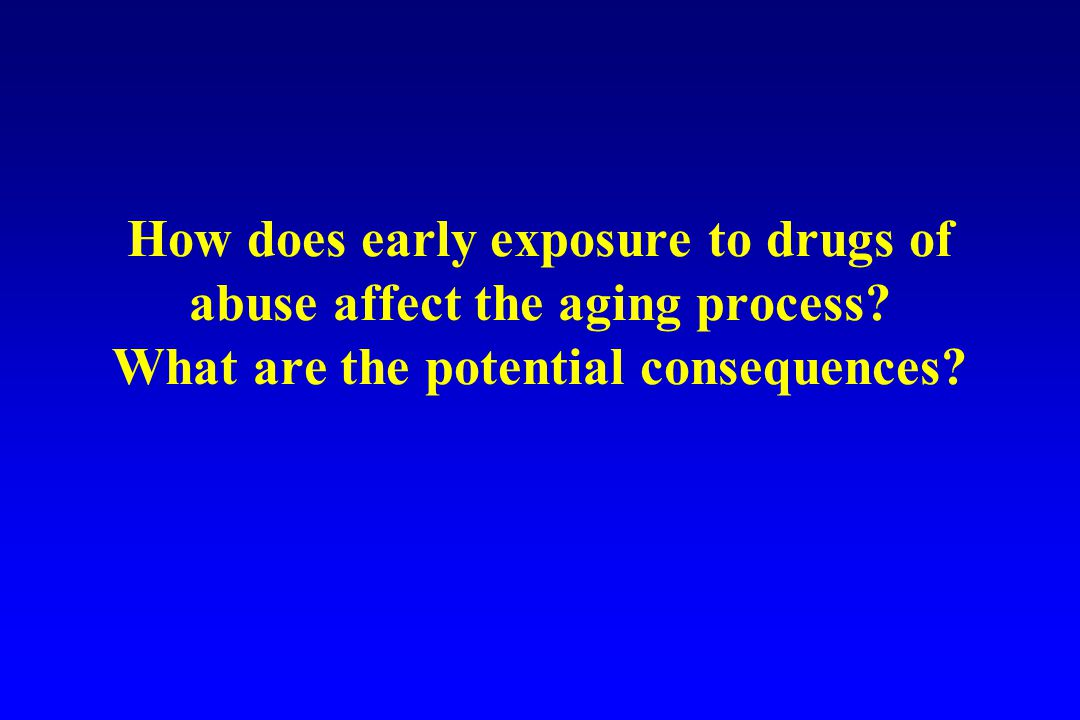 How does early exposure to drugs of abuse affect the aging process.