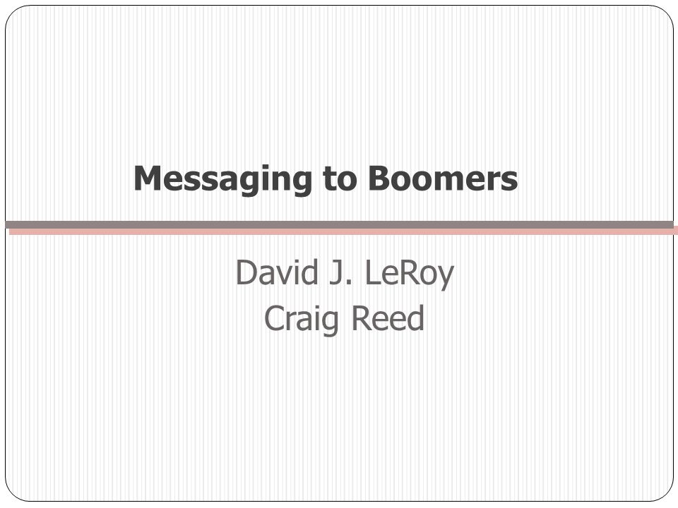 David J. LeRoy Craig Reed Messaging to Boomers