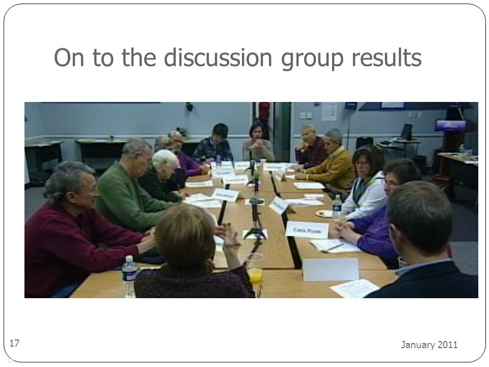17 January 2011 17 On to the discussion group results