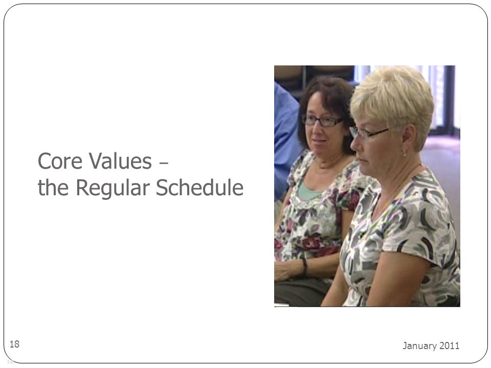 18 January 2011 18 Core Values – the Regular Schedule