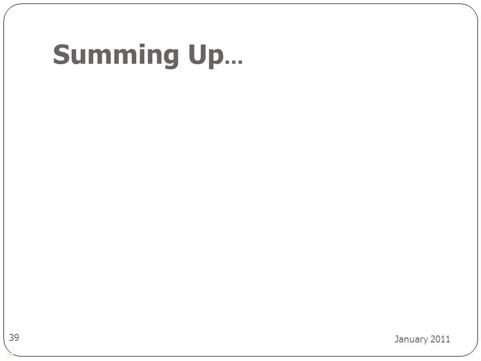 39 January 2011 39 Summing Up …