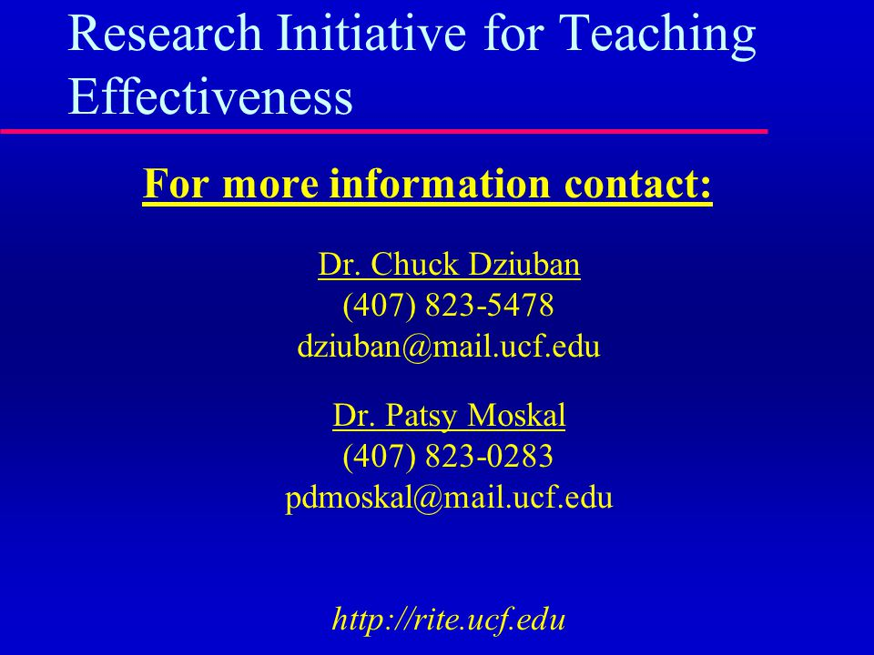 Research Initiative for Teaching Effectiveness For more information contact: Dr.