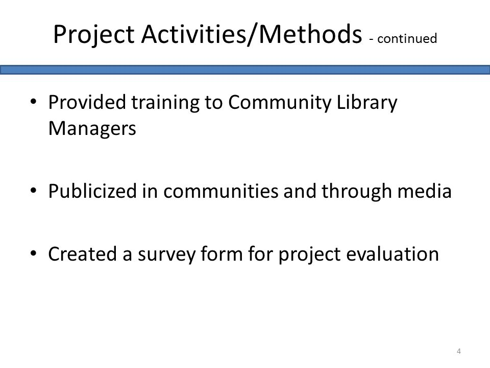 Provided training to Community Library Managers Publicized in communities and through media Created a survey form for project evaluation Project Activities/Methods - continued 4