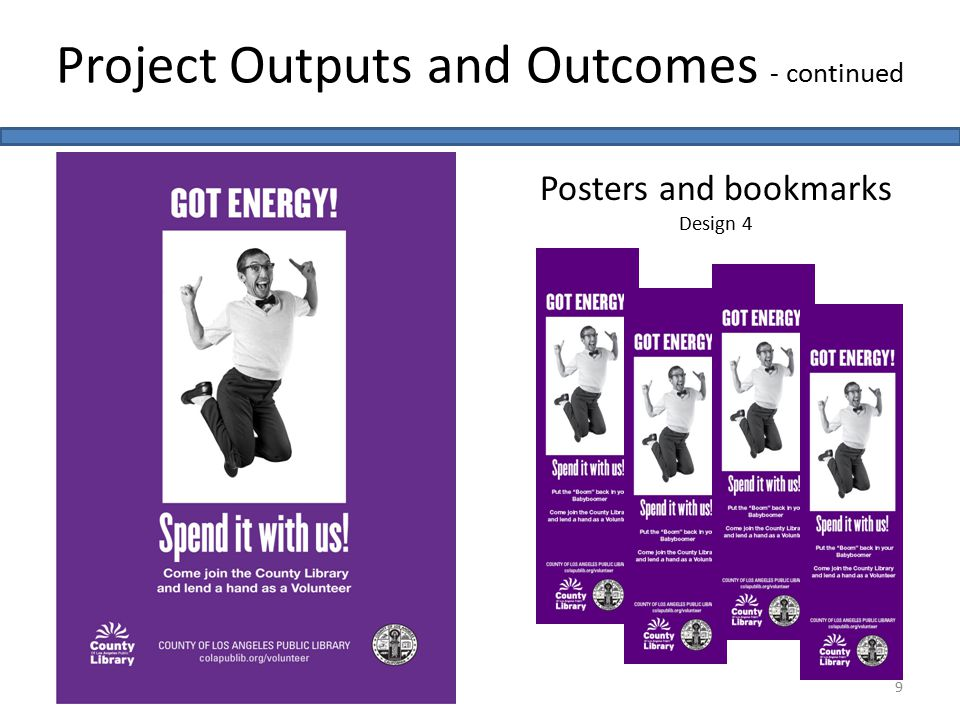 Project Outputs and Outcomes - continued 9 Posters and bookmarks Design 4