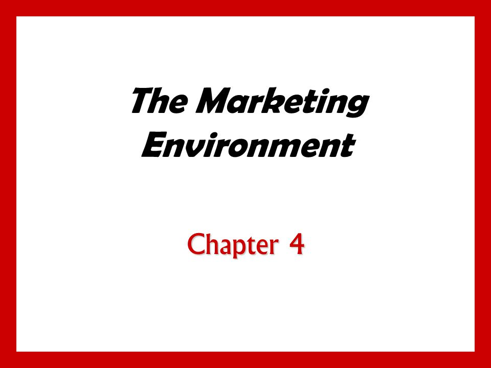 The Marketing Environment Chapter 4