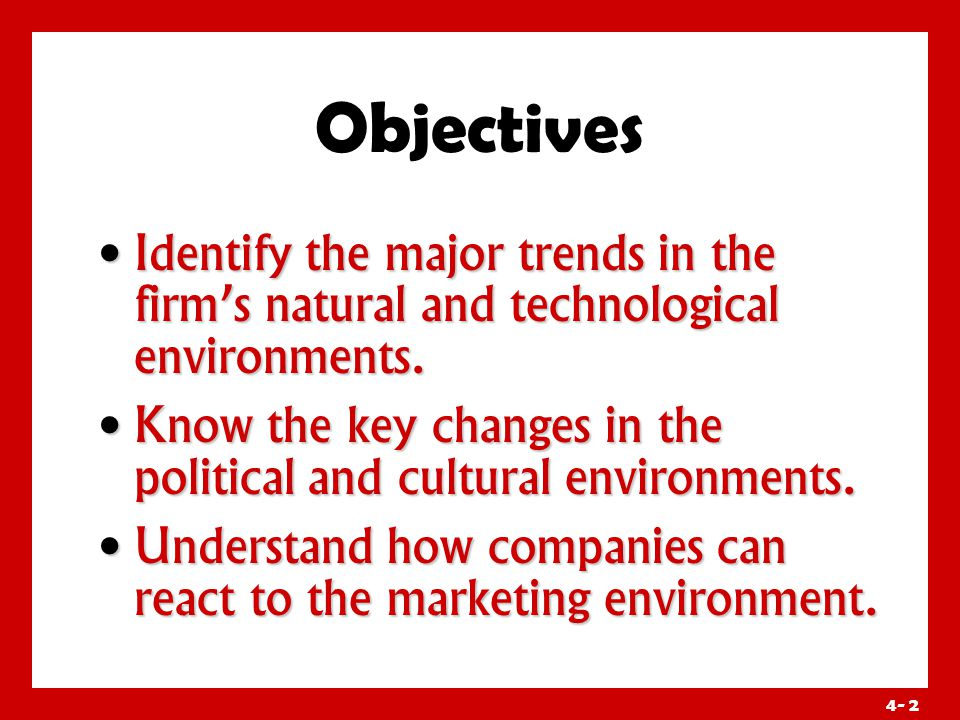 4- 2 Objectives Identify the major trends in the firm's natural and technological environments.