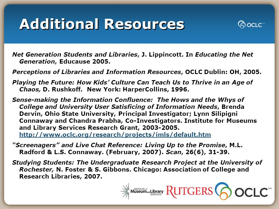 Additional Resources Net Generation Students and Libraries, J. Lippincott. In Educating the Net Generation, Educause 2005. Perceptions of Libraries an