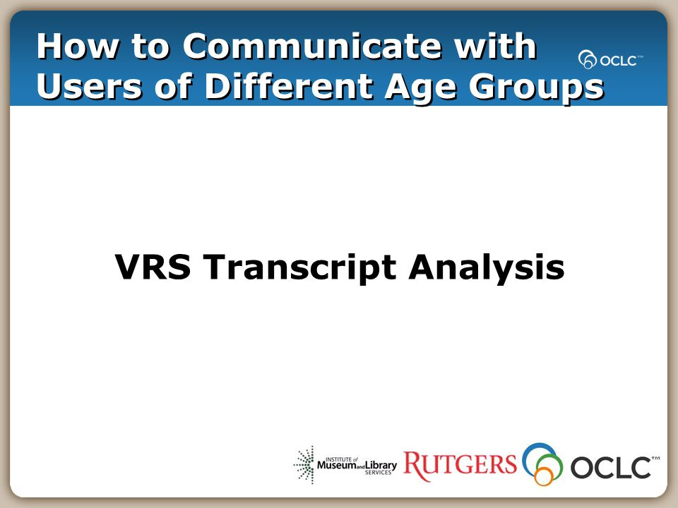 How to Communicate with Users of Different Age Groups VRS Transcript Analysis