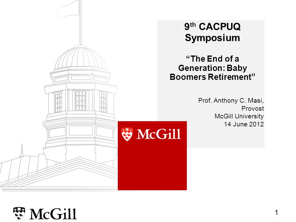 1 9 th CACPUQ Symposium The End of a Generation: Baby Boomers Retirement Prof.