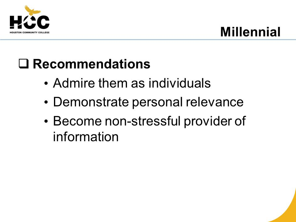 Millennial  Recommendations Admire them as individuals Demonstrate personal relevance Become non-stressful provider of information