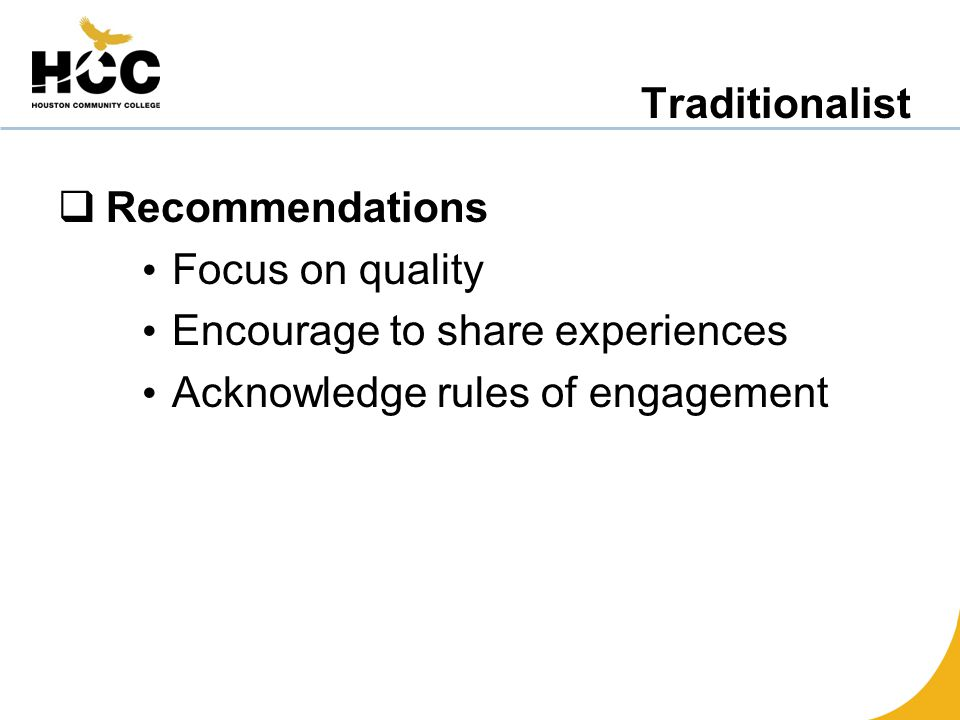 Traditionalist  Recommendations Focus on quality Encourage to share experiences Acknowledge rules of engagement