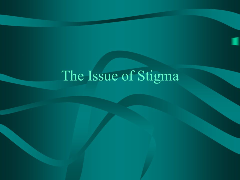 The Issue of Stigma