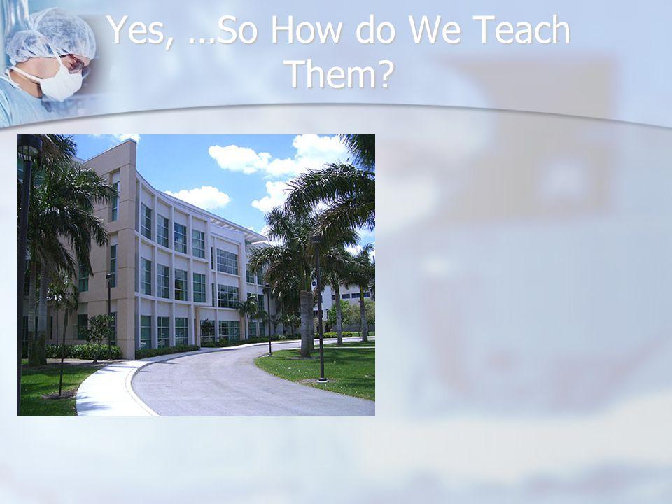 Yes, …So How do We Teach Them