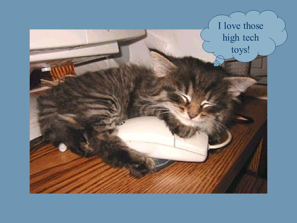 I love those high tech toys!