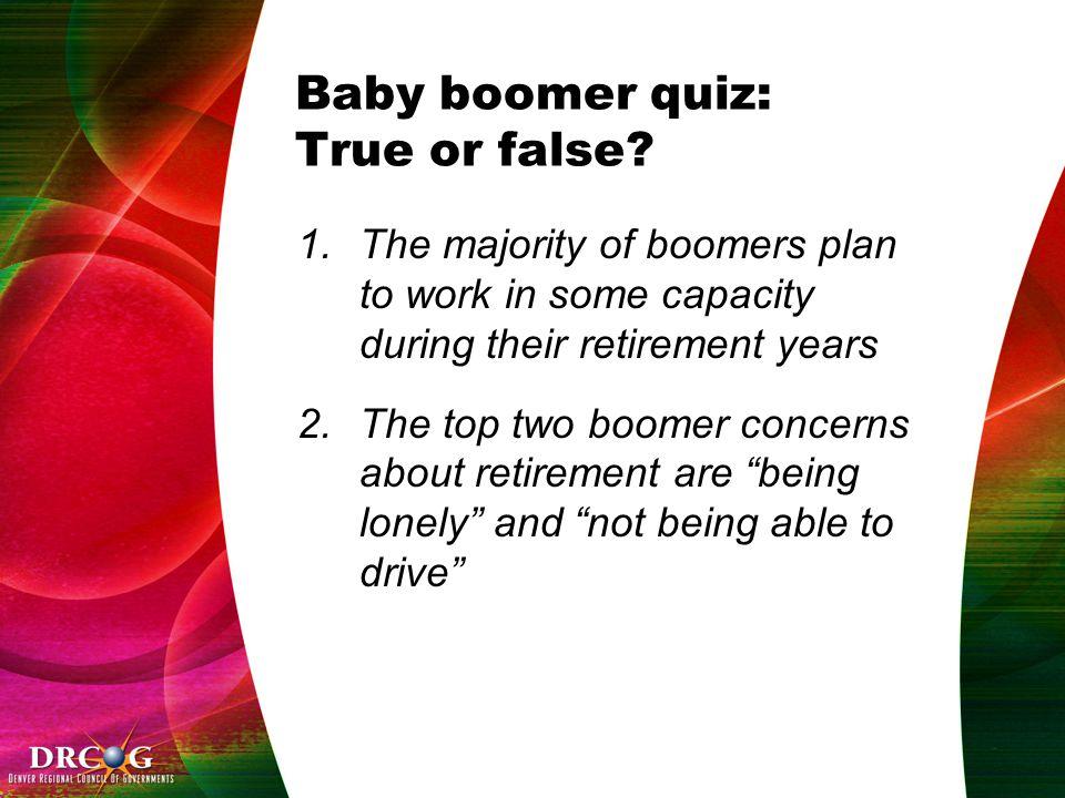 Baby boomer quiz: True or false.