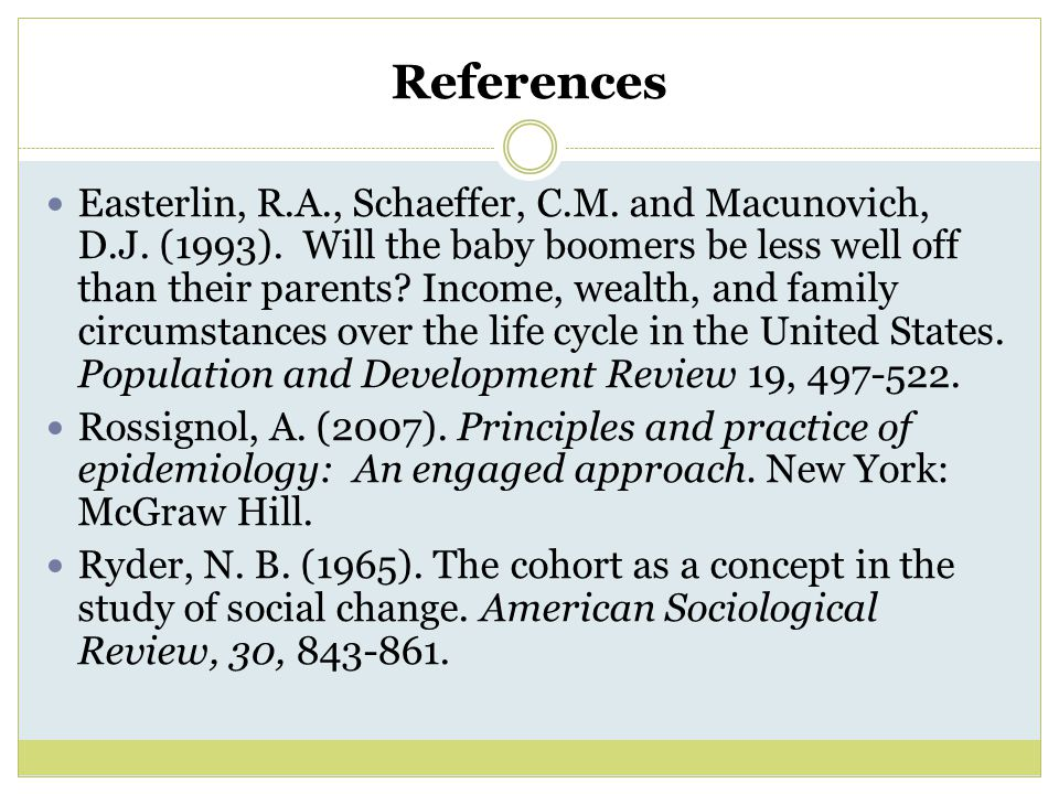 References Easterlin, R.A., Schaeffer, C.M. and Macunovich, D.J. (1993). Will the baby boomers be less well off than their parents? Income, wealth, an