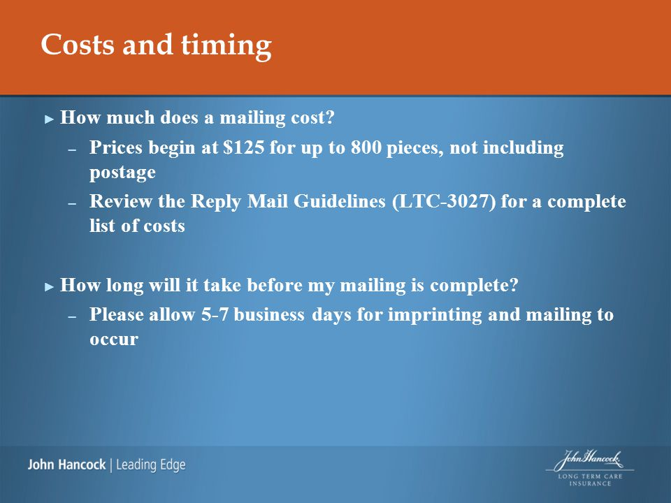 Costs and timing ► How much does a mailing cost? – Prices begin at $125 for up to 800 pieces, not including postage – Review the Reply Mail Guidelines