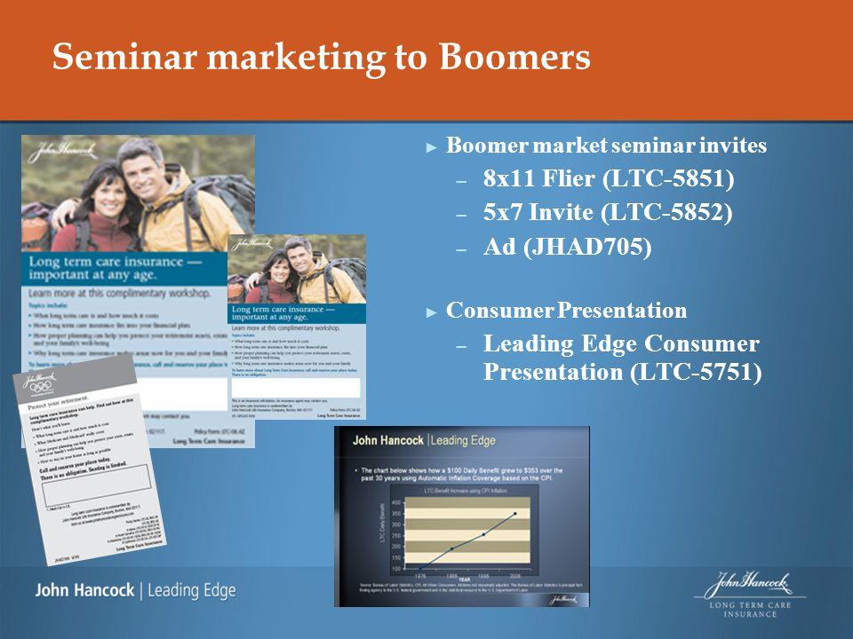 Seminar marketing to Boomers ► Boomer market seminar invites – 8x11 Flier (LTC-5851) – 5x7 Invite (LTC-5852) – Ad (JHAD705) ► Consumer Presentation –