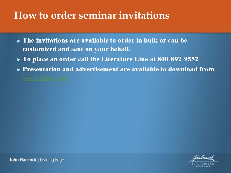 How to order seminar invitations ► The invitations are available to order in bulk or can be customized and sent on your behalf. ► To place an order ca
