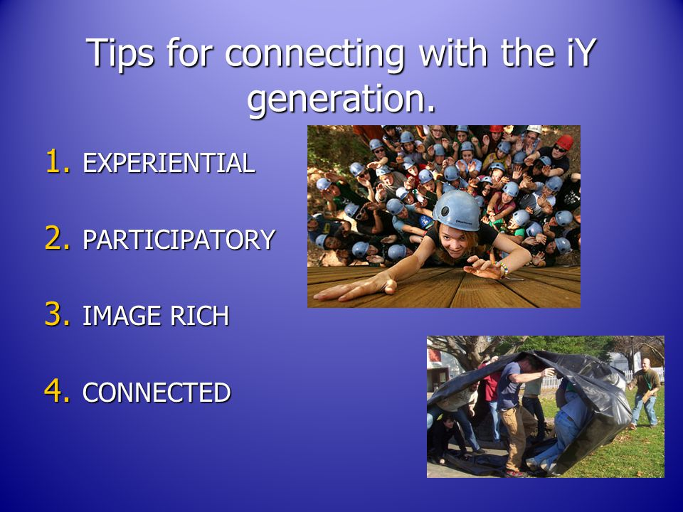 Tips for connecting with the iY generation. 1. EXPERIENTIAL 2.
