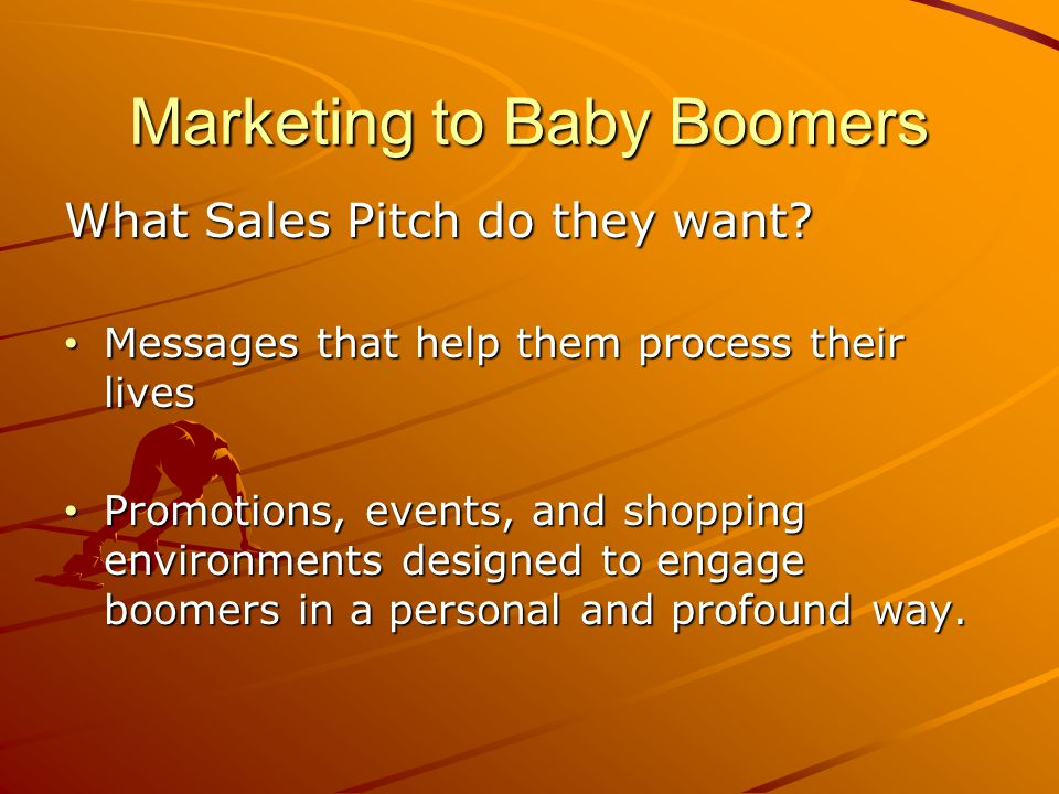 Marketing to Baby Boomers What Sales Pitch do they want.