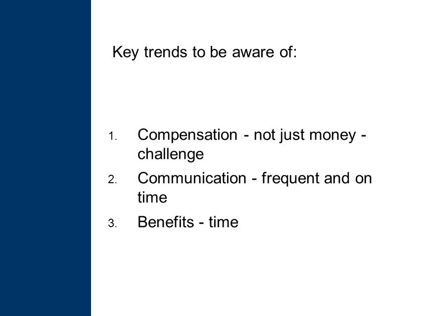 1. Compensation - not just money - challenge 2. Communication - frequent and on time 3.